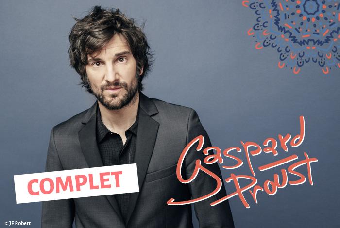 Humour // GASPARD PROUST «Nouveau spectacle»