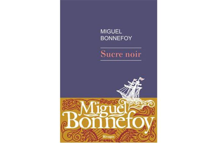 Sucre noir, un roman de Miguel Bonnefoy