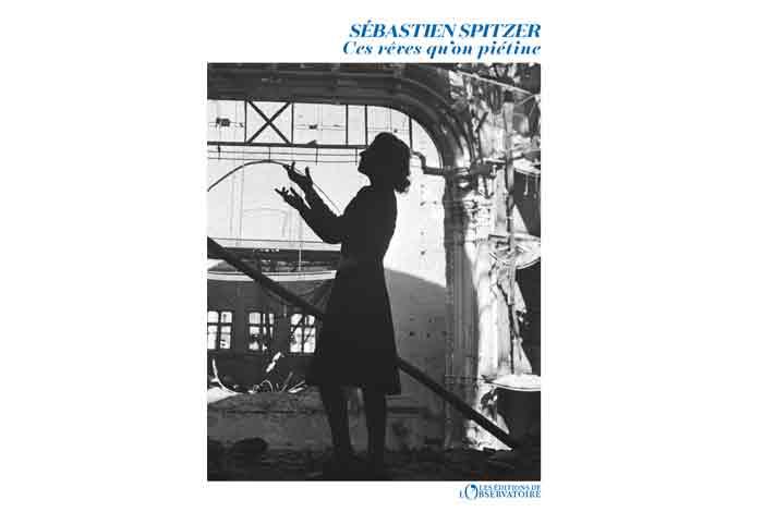 Ces rêves qu'on piétine, un roman de Sébastien Spitzer