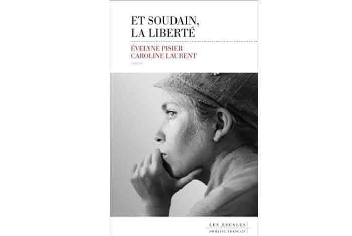 Et soudain, la liberté, un roman d'Evelyne Pisier et Caroline Laurent