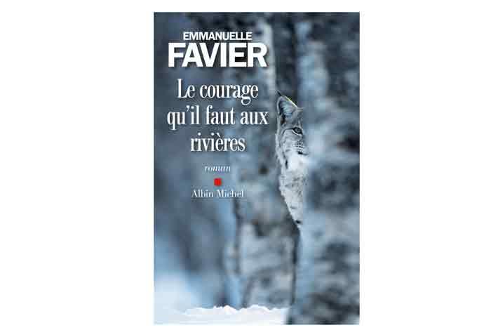 Le courage qu'il faut aux rivières, un roman d'Emmanuelle Favier