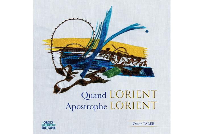 Omar Taleb propose «Quand L'Orient apostrophe Lorient» : le livre